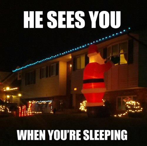 He sees you when you're sleeping...