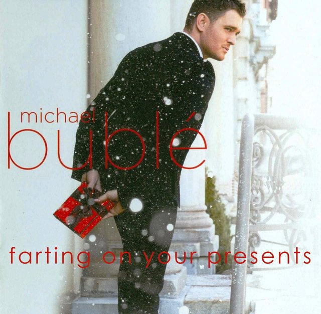 Michael Bublé farts on your Christmas presents