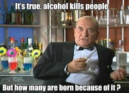 Its true alcohol does kill people, but....