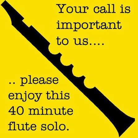 Your call is important to us... please enjoy this 40 minute flute solo