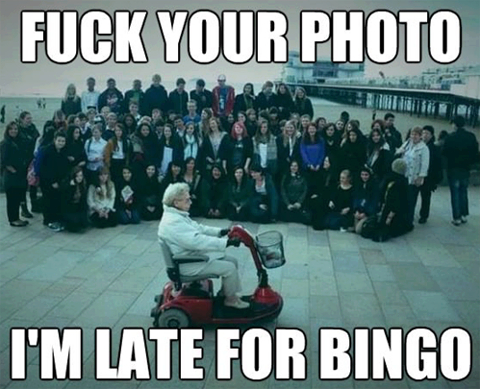 I'm late for bingo!